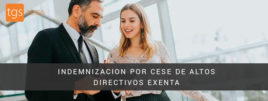 LA INDEMNIZACION POR CESE DE ALTOS DIRECTOS ESTA EXENTA